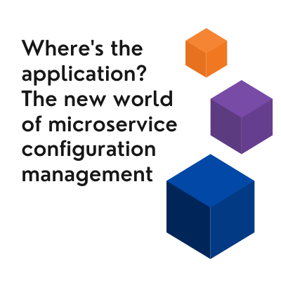 Talk title: Where's the application? The new world of microservice configuration management