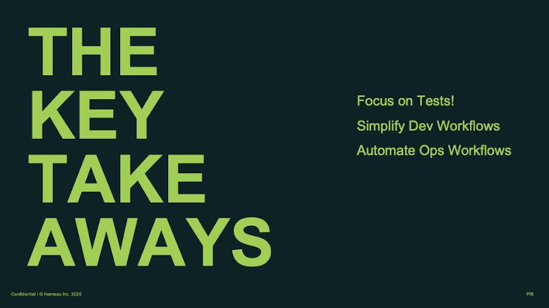 Key takeaways: focus on tests, simplify dev workflows, automate ops workflows.