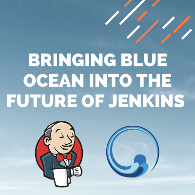 Bringing Blue Ocean into the Future of Jenkins