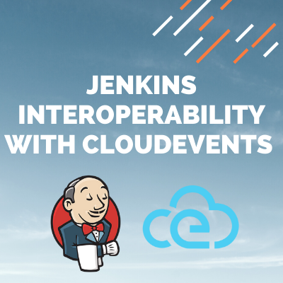 Jenkins Interoperability with CloudEvents