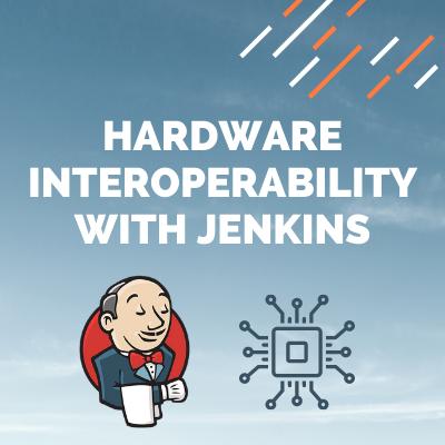 Hardware Interoperability with Jenkins